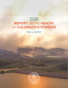 Colorado Forest Service - 2016  REPORT ON THE HEALTH OF COLORADO'S FORESTS
